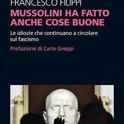 """""""Mussolini ha fatto anche delle cose buone"""""""